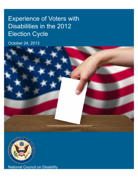 National Council on Disability Report: Experience of Voters with Disabilities in the 2012 Election Cycle; October 24, 2013