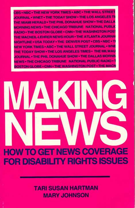 "Cover of the book ""Making News: How to Get Coverage for Disability Rights Issues"" by Tari Susan Hartman and Mary Johnson."