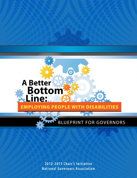 A Better Bottom Line: Employing People with Disabilities Blueprint for Governors; 2012-2013 Chair's Initiative; National Governors Association